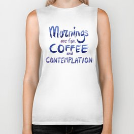 Mornings are for Coffee and Contemplation Biker Tank