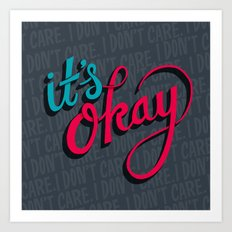 It's okay, I don't care. Art Print