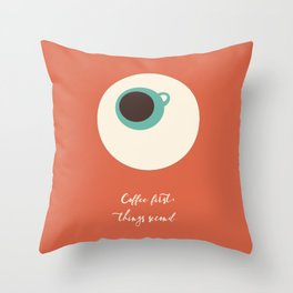 COFFEE first, things second Throw Pillow