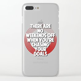 There are no weekends off when you're chasing your goals Clear iPhone Case