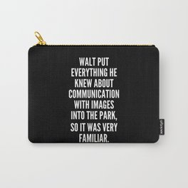 Walt put everything he knew about communication with images into the park so it was very familiar Carry-All Pouch