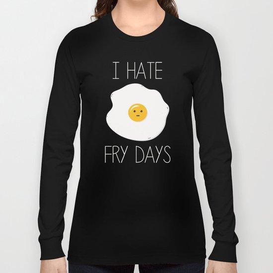 I Hate Fry-Days Long Sleeve T-shirt