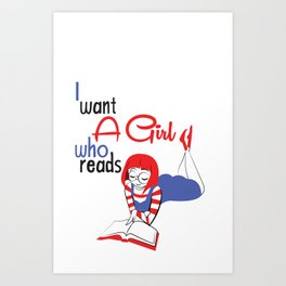 I want a girl who reads Art Print
