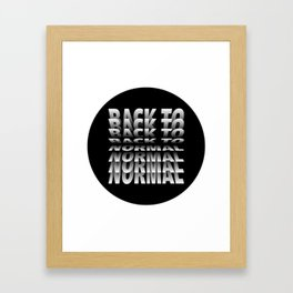 Back to Normal Framed Art Print