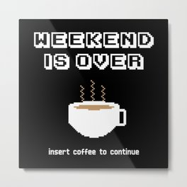 Weekend over? Metal Print