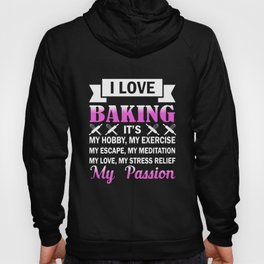 I love baking its my hobby my exercise my escape my mediation my love my sister t-shirts Hoody