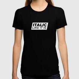 // Italic Like It Is // T-shirt