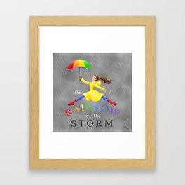 Be A Rainbow In The Storm Framed Art Print