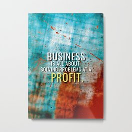 Business is Solving Problems at a Profit Metal Print