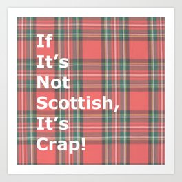 If It's Not Scottish, It's Crap! (In Plaid) Art Print