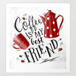 Coffee is my best friend Art Print