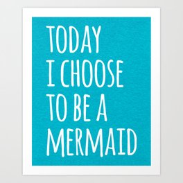 Choose To Be A Mermaid Funny Quote Art Print