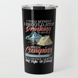 Camping - Stop Drinking When Camping Travel Mug
