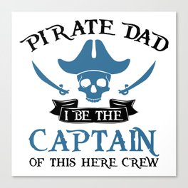 Pirate Dad I Be The Captain Of This Here Crew Canvas Print