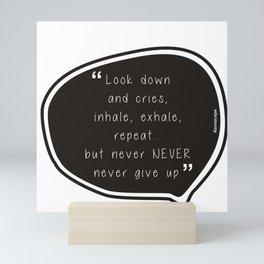 Never Give up Mini Art Print