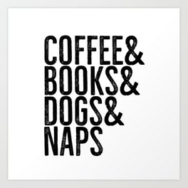 Coffee And Books And Dogs And Naps Art Print