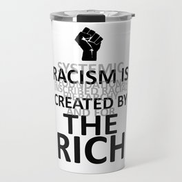 RACISM IS CREATED BY THE RICH Travel Mug