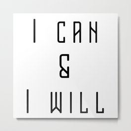 I Can & I Will Motivational Slogan Quote Metal Print