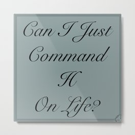 Command Hide  Metal Print