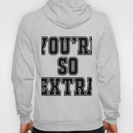 You're so extra Hoody