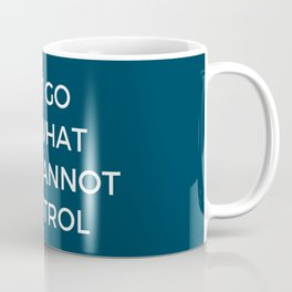 LET GO OF WHAT YOU CANNOT CONTROL Coffee Mug