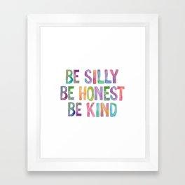 Be Silly Be Honest Be Kind Framed Art Print