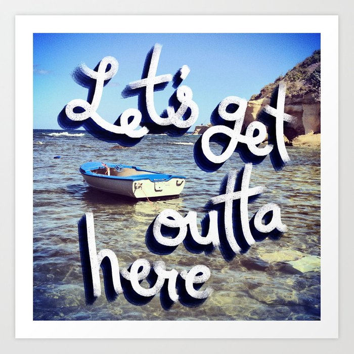 Let's Get Outta Here Art Print