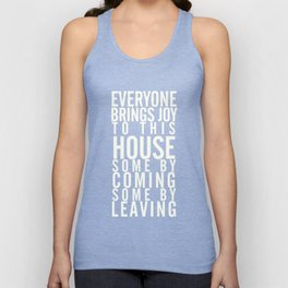 Home wall art typography quote, everyone brings joy to this house, some by coming, some by leaving Unisex Tank Top
