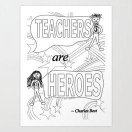Teachers are Heroes Art Print