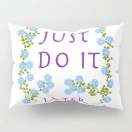 do it later Pillow Sham
