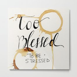 Too blessed to be stressed Metal Print