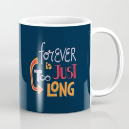 Forever is just too long Coffee Mug