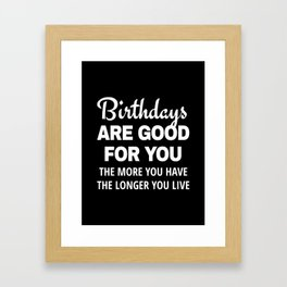 Birthdays are Good for You The More You Have The Longer You Live (Black) Framed Art Print