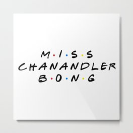 Miss Chanandler Bong Metal Print