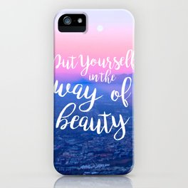 Put Yourself in the Way of Beauty iPhone Case