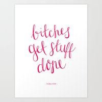 snl Art Prints featuring Bitches Get Stuff Done by Jenna Brillhart