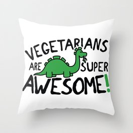 Vegetarians are super awesome Throw Pillow