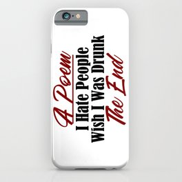 Funny Poem Design Hate People Stay Drunk Stupidity Real Meme iPhone Case