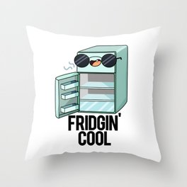 Fridgin Cool Cute Fridge Pun Throw Pillow