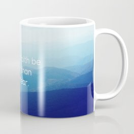 Let your faith be bigger than your fear. Coffee Mug