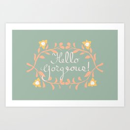 Hello Gorgeous!  Love Yourself Inspirational Quote Illustration Art Print