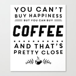 You cant buy happiness but you can buy coffee Canvas Print