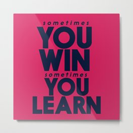 Sometimes you win, sometimes you learn, life lesson, typography inspiration , think positive vibes Metal Print