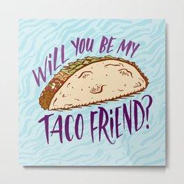 Taco Friend Metal Print