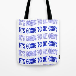It's Going To Be Okay. Tote Bag