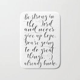 PRINTABLE WALL ART, Be Strong In The Lord And Never Give Up Hope,Bible Verse,Scripture Art Bath Mat