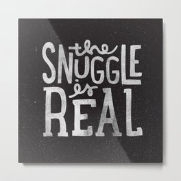 Snuggle is real - black Metal Print