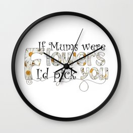 If Mums Were Flowers Wall Clock