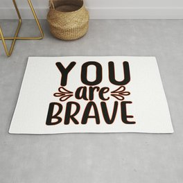 You Are Brave inspirational thoughts Rug