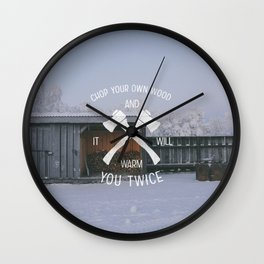 Chop Your Own Wood And It Will Warm You Twice Wall Clock